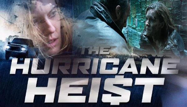 රොබ් කොහෙන්ගේ The Hurricane Heist සිනමා පටය අද සිට ලොව පුරා..